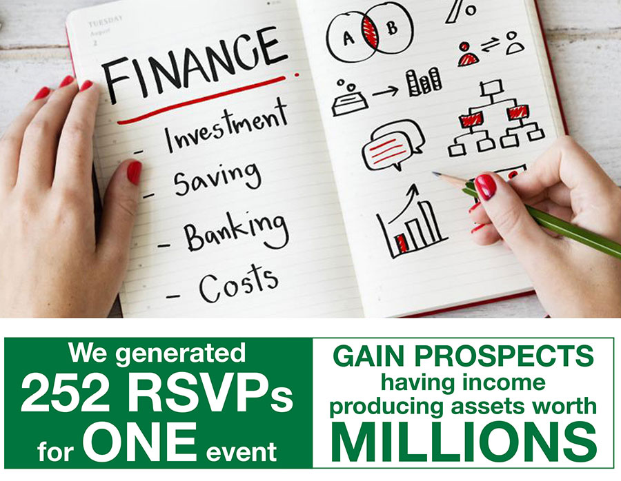 We generated 252 RSVPs for ONE event. GAIN PROSPECTS having income producing assets worth MILLIONS.